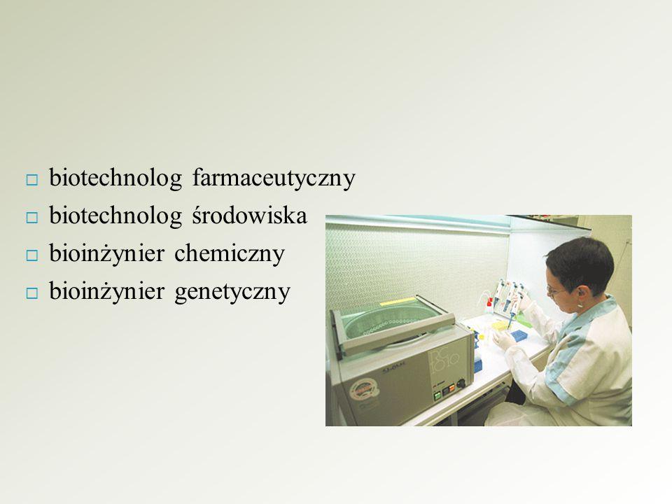  biotechnolog farmaceutyczny  biotechnolog środowiska  bioinżynier chemiczny  bioinżynier genetyczny