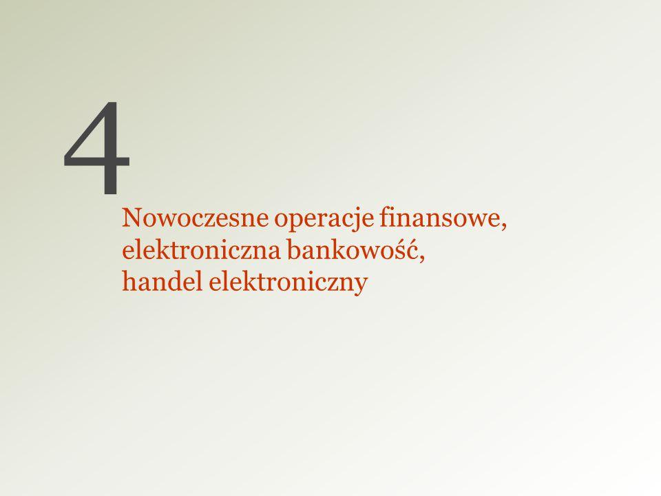 4 Nowoczesne operacje finansowe, elektroniczna bankowość, handel elektroniczny