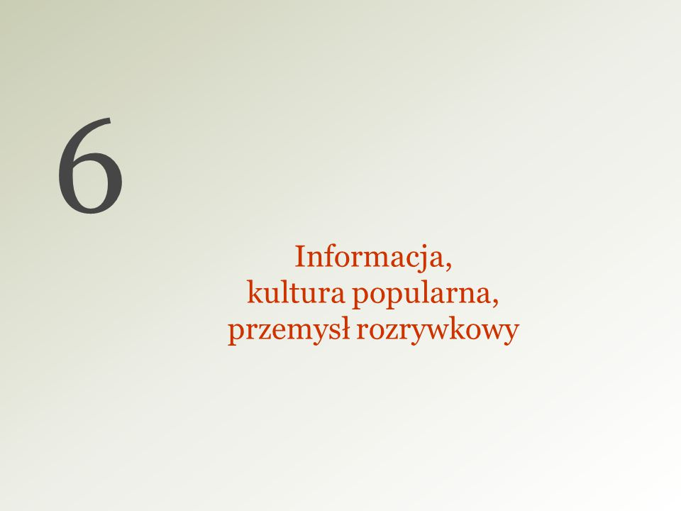 6 Informacja, kultura popularna, przemysł rozrywkowy