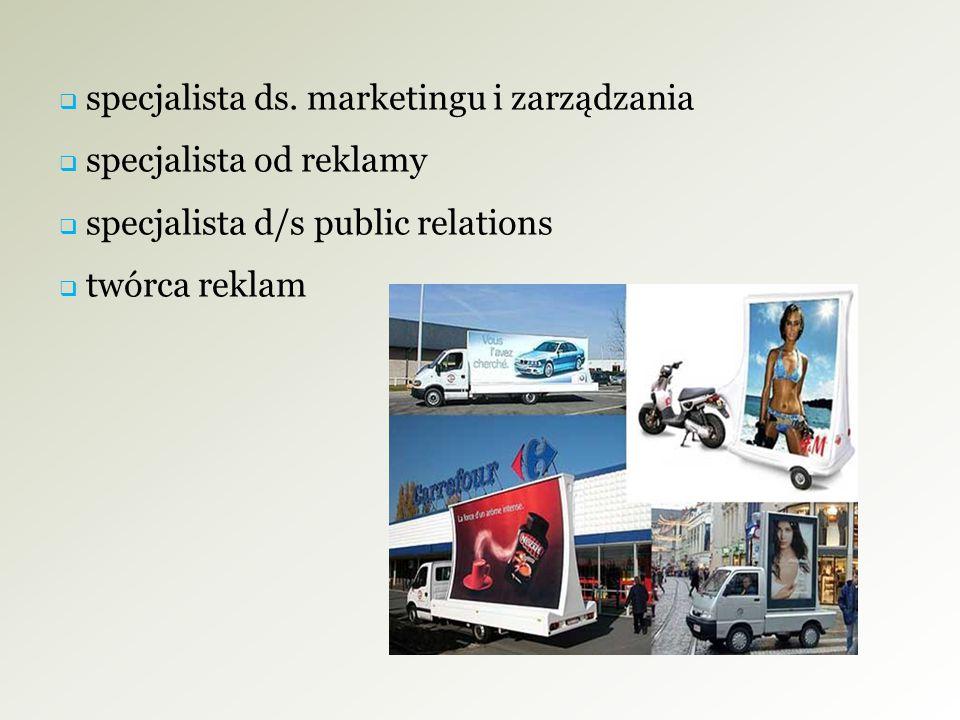  specjalista ds. marketingu i zarządzania  specjalista od reklamy  specjalista d/s public relations  twórca reklam
