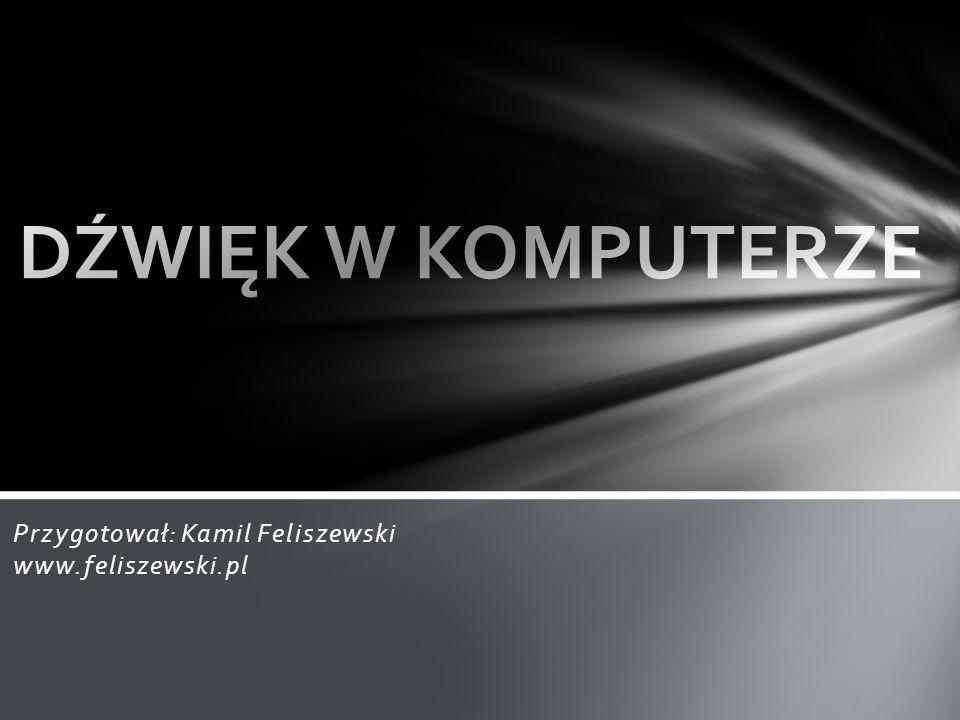 Przygotował: Kamil Feliszewski www.feliszewski.pl