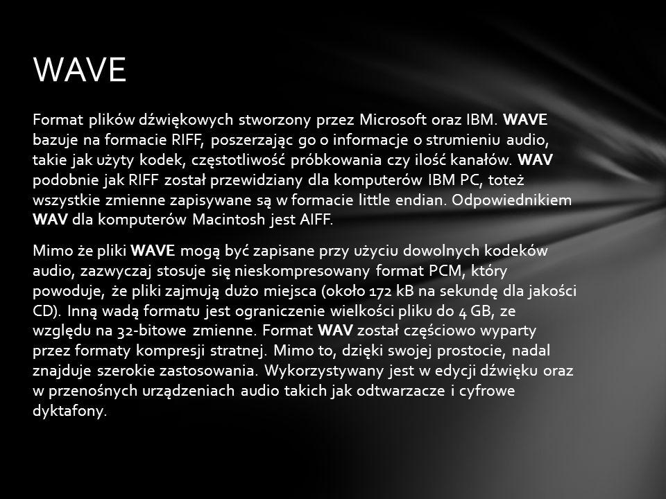 Format plików dźwiękowych stworzony przez Microsoft oraz IBM. WAVE bazuje na formacie RIFF, poszerzając go o informacje o strumieniu audio, takie jak