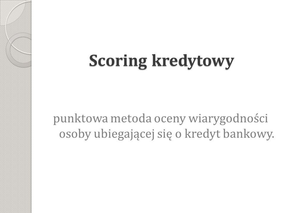 Scoring kredytowy punktowa metoda oceny wiarygodności osoby ubiegającej się o kredyt bankowy.
