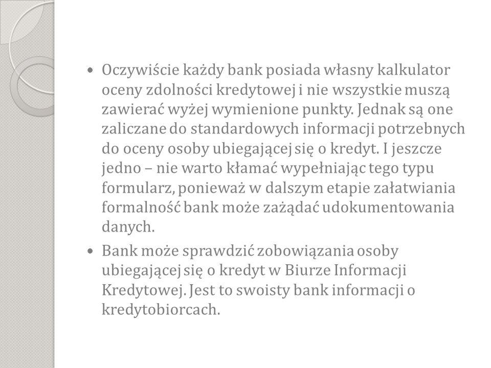 Oczywiście każdy bank posiada własny kalkulator oceny zdolności kredytowej i nie wszystkie muszą zawierać wyżej wymienione punkty. Jednak są one zalic