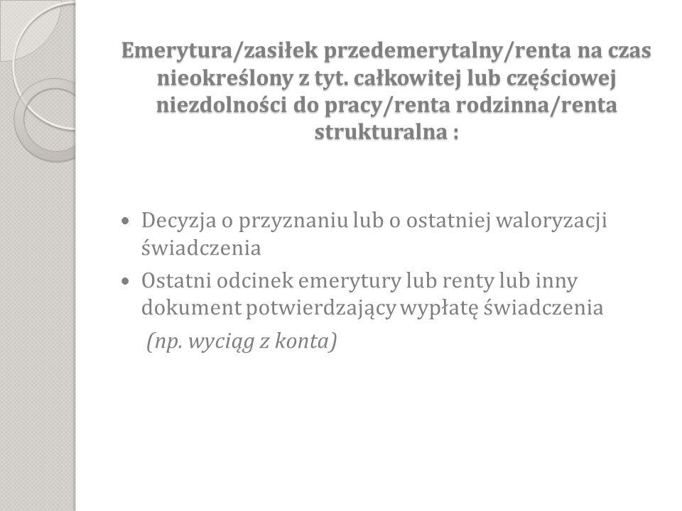 Emerytura/zasiłek przedemerytalny/renta na czas nieokreślony z tyt. całkowitej lub częściowej niezdolności do pracy/renta rodzinna/renta strukturalna
