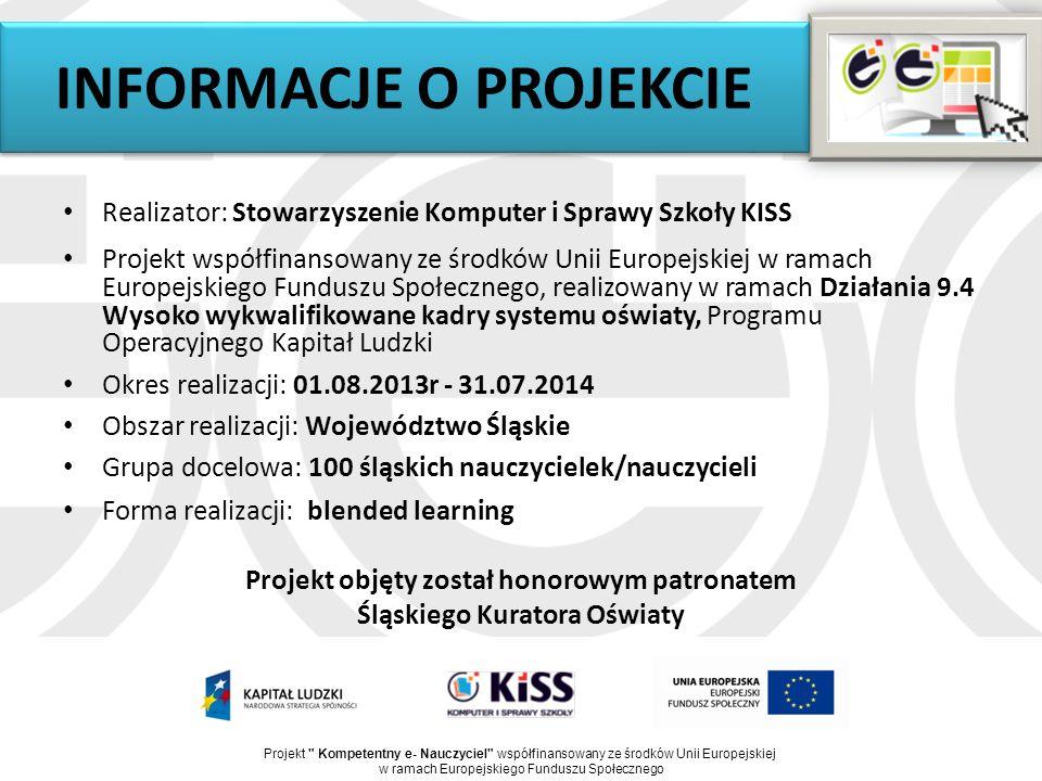 INFORMACJE O PROJEKCIE Realizator: Stowarzyszenie Komputer i Sprawy Szkoły KISS Projekt współfinansowany ze środków Unii Europejskiej w ramach Europej