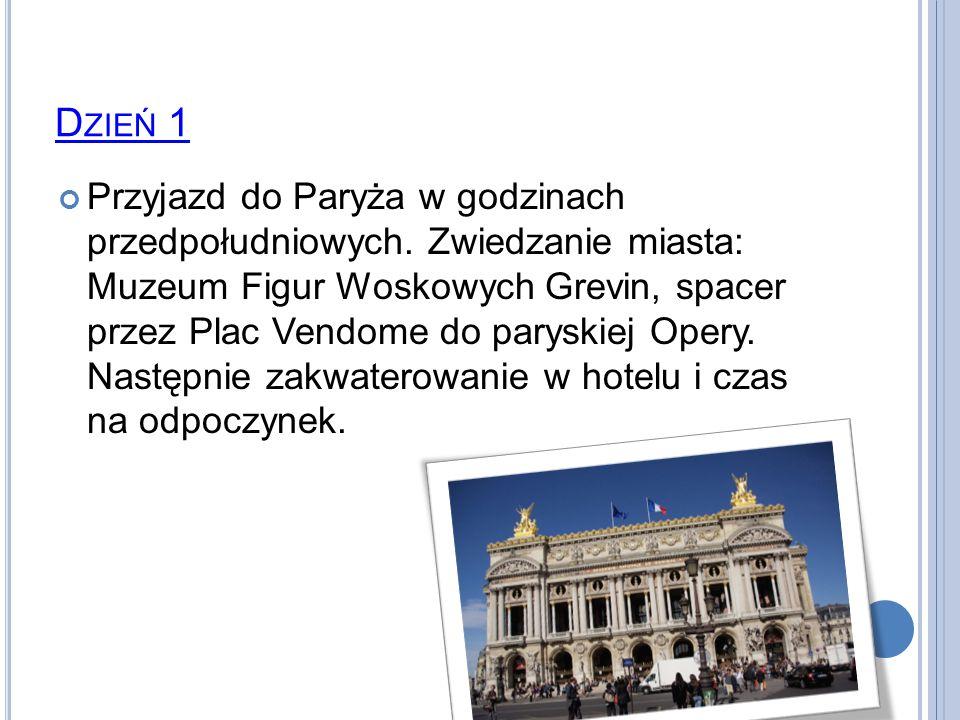 D ZIEŃ 1 Przyjazd do Paryża w godzinach przedpołudniowych. Zwiedzanie miasta: Muzeum Figur Woskowych Grevin, spacer przez Plac Vendome do paryskiej Op