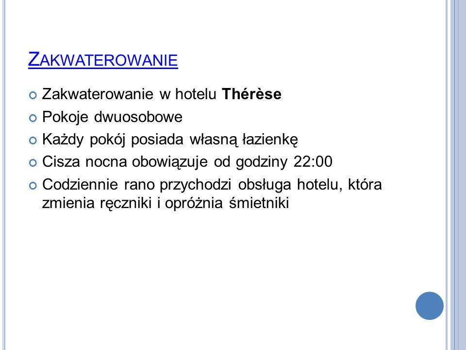 Z AKWATEROWANIE Zakwaterowanie w hotelu Thérèse Pokoje dwuosobowe Każdy pokój posiada własną łazienkę Cisza nocna obowiązuje od godziny 22:00 Codziennie rano przychodzi obsługa hotelu, która zmienia ręczniki i opróżnia śmietniki