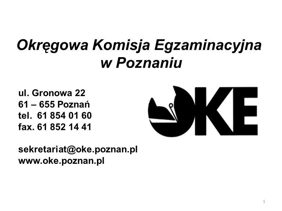 Okręgowa Komisja Egzaminacyjna w Poznaniu ul.Gronowa 22 61 – 655 Poznań tel.