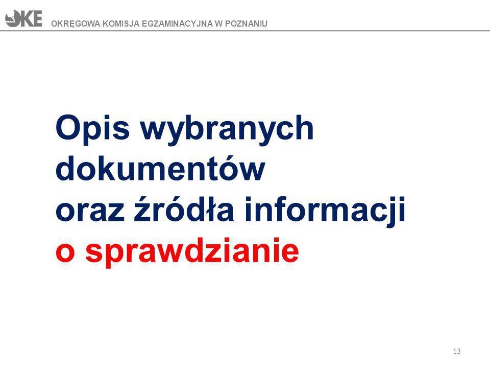 Opis wybranych dokumentów oraz źródła informacji o sprawdzianie OKRĘGOWA KOMISJA EGZAMINACYJNA W POZNANIU 13