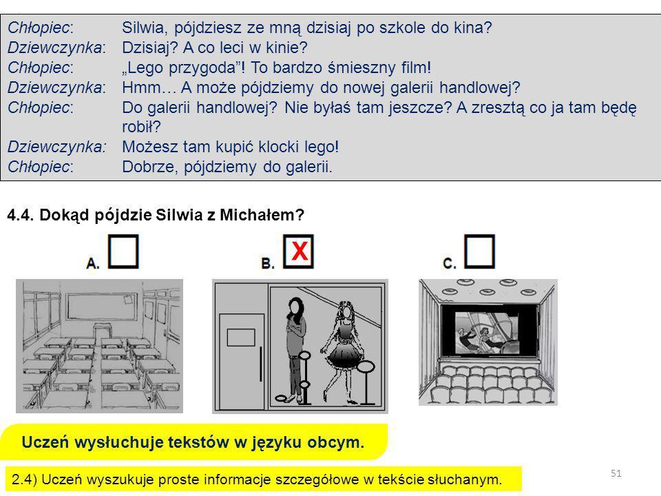 51 OKRĘGOWA KOMISJA EGZAMINACYJNA W POZNANIU 2.4) Uczeń wyszukuje proste informacje szczegółowe w tekście słuchanym.