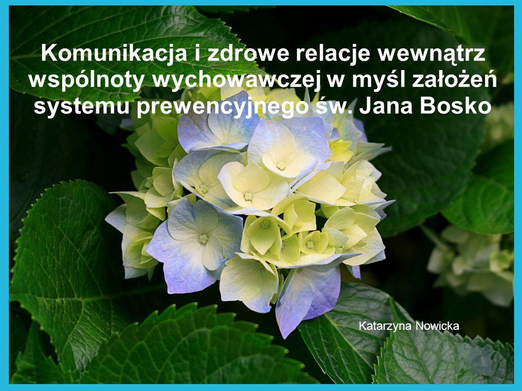 Komunikacja i zdrowe relacje wewnątrz wspólnoty wychowawczej w myśl założeń systemu prewencyjnego św. Jana Bosko Katarzyna Nowicka