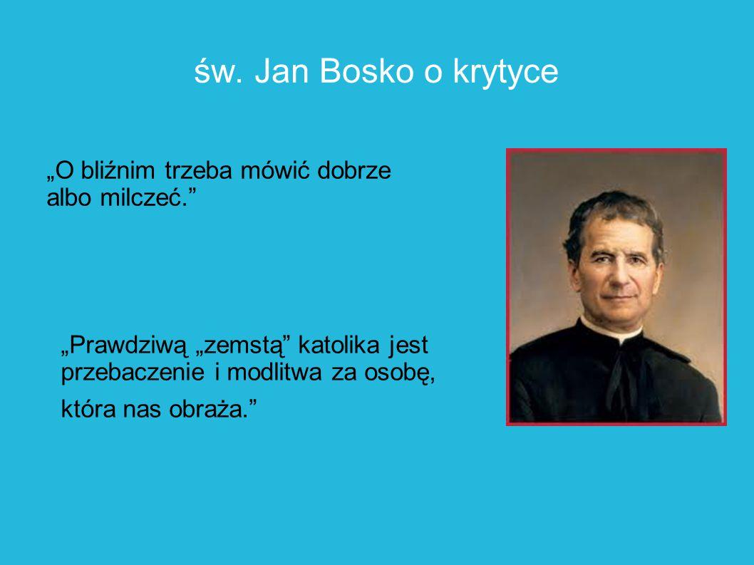 """""""Prawdziwą """"zemstą"""" katolika jest przebaczenie i modlitwa za osobę, która nas obraża."""" św. Jan Bosko o krytyce """"O bliźnim trzeba mówić dobrze albo mil"""