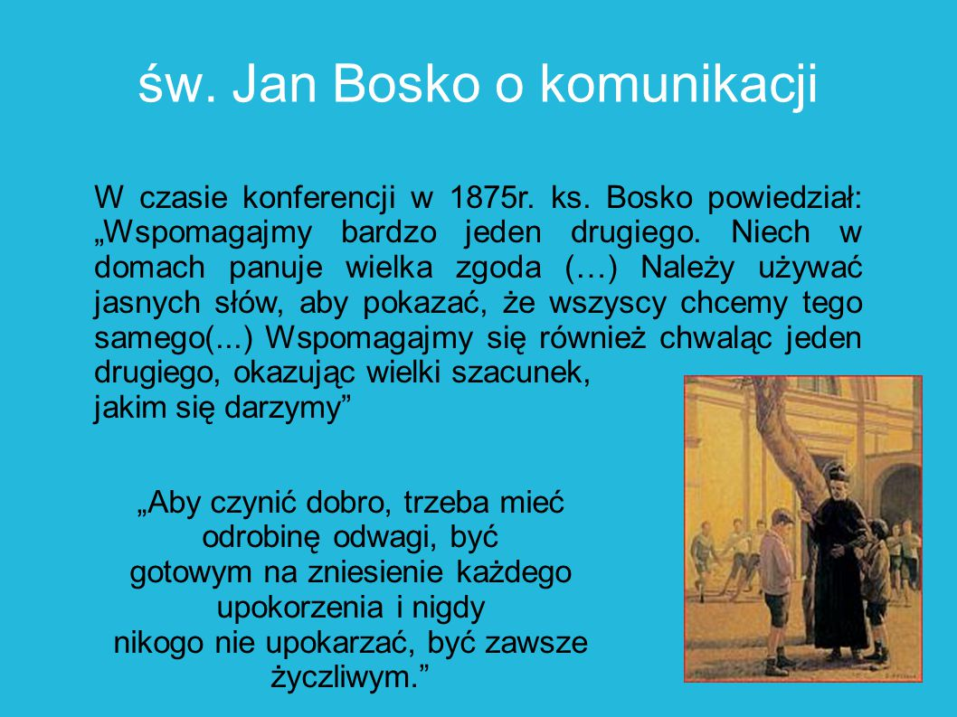 """św. Jan Bosko o komunikacji W czasie konferencji w 1875r. ks. Bosko powiedział: """"Wspomagajmy bardzo jeden drugiego. Niech w domach panuje wielka zgoda"""