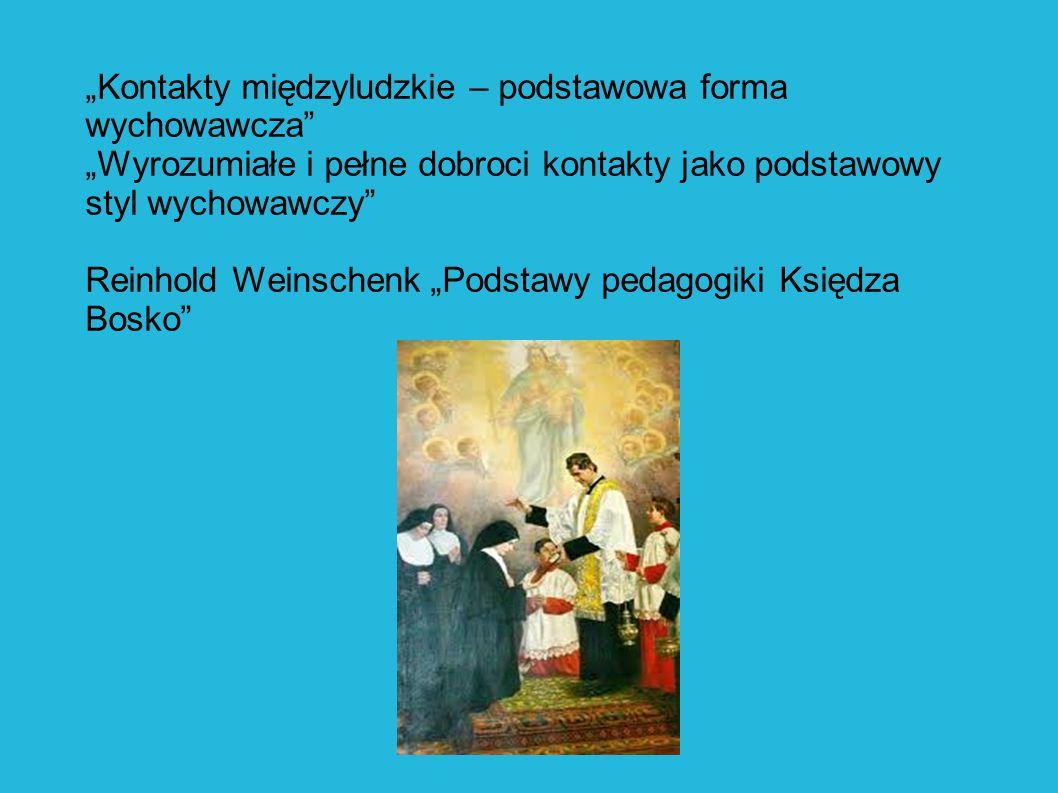 """""""Kontakty międzyludzkie – podstawowa forma wychowawcza"""" """"Wyrozumiałe i pełne dobroci kontakty jako podstawowy styl wychowawczy"""" Reinhold Weinschenk """"P"""