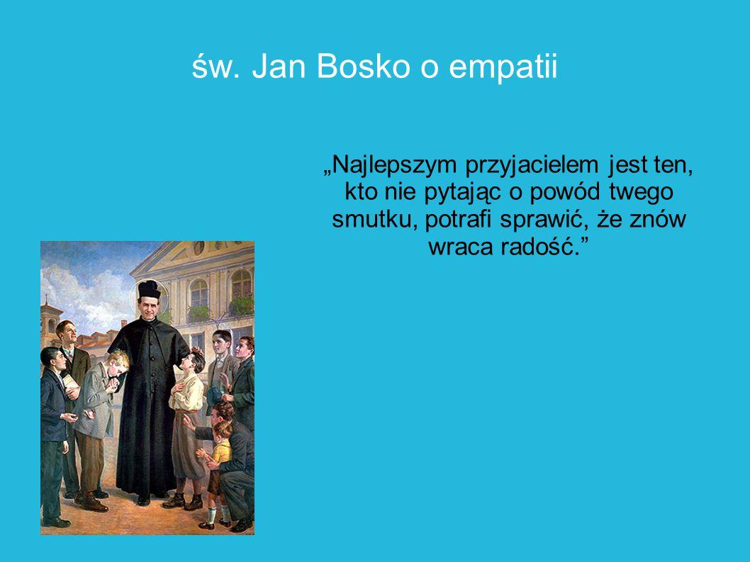 """""""Najlepszym przyjacielem jest ten, kto nie pytając o powód twego smutku, potrafi sprawić, że znów wraca radość."""" św. Jan Bosko o empatii"""