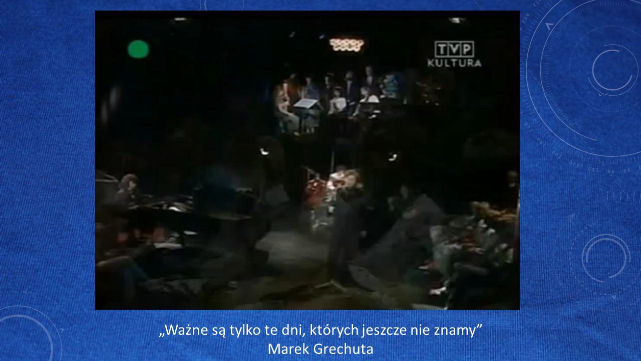 """""""Ważne są tylko te dni, których jeszcze nie znamy Marek Grechuta"""