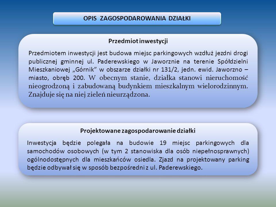 Przedmiot inwestycji Przedmiotem inwestycji jest budowa miejsc parkingowych wzdłuż jezdni drogi publicznej gminnej ul. Paderewskiego w Jaworznie na te