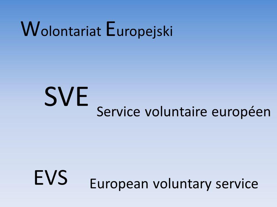 SVE W olontariat E uropejski Service voluntaire européen EVS European voluntary service