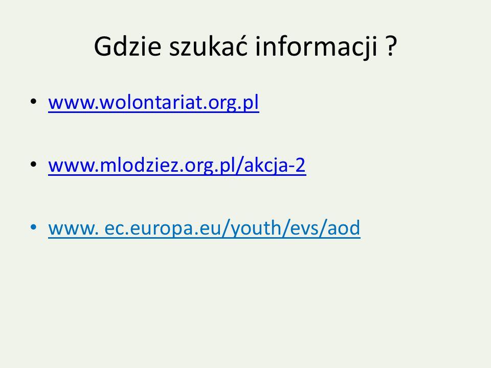 Gdzie szukać informacji ? www.wolontariat.org.pl www.mlodziez.org.pl/akcja-2 www. ec.europa.eu/youth/evs/aod