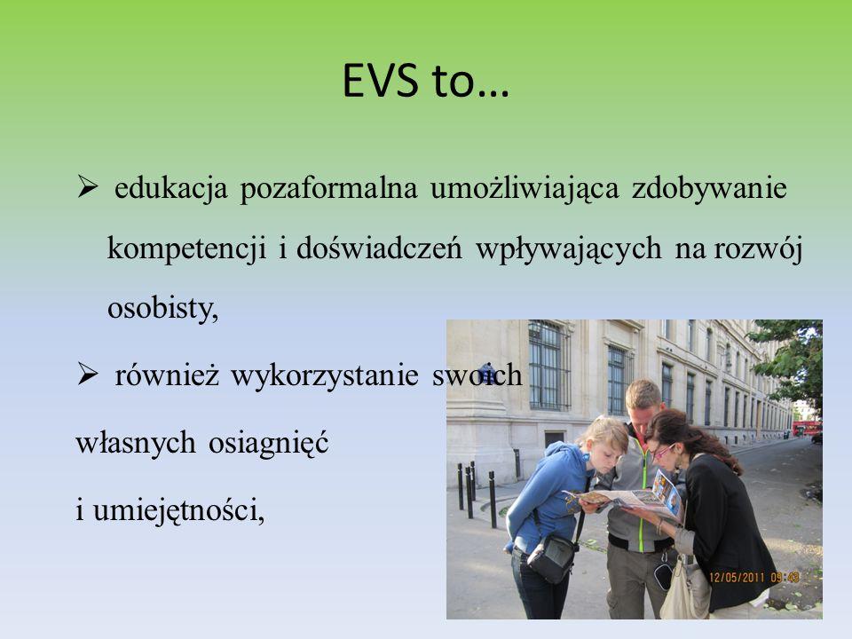 EVS to…  edukacja pozaformalna umożliwiająca zdobywanie kompetencji i doświadczeń wpływających na rozwój osobisty,  również wykorzystanie swoich własnych osiagnięć i umiejętności,