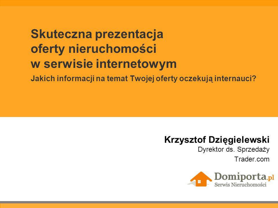 Skuteczna prezentacja oferty nieruchomości w serwisie internetowym Jakich informacji na temat Twojej oferty oczekują internauci.