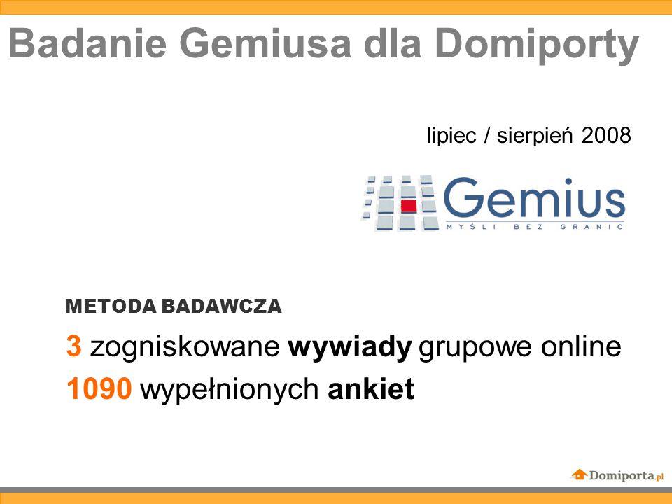 Badanie Gemiusa dla Domiporty lipiec / sierpień 2008 METODA BADAWCZA 3 zogniskowane wywiady grupowe online 1090 wypełnionych ankiet