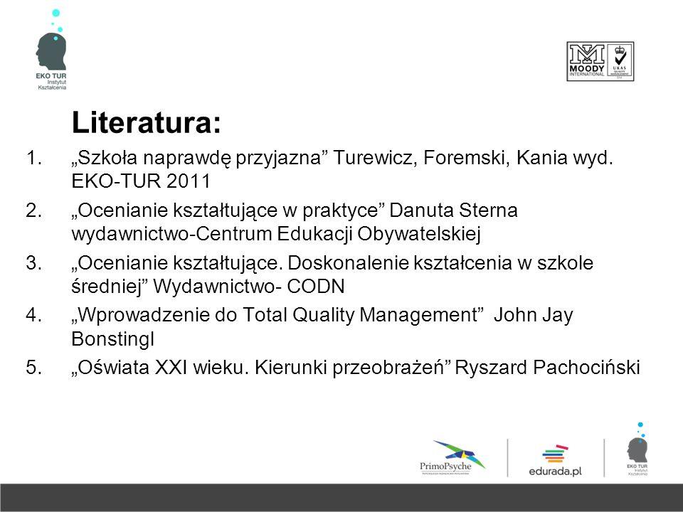 """Literatura: 1.""""Szkoła naprawdę przyjazna"""" Turewicz, Foremski, Kania wyd. EKO-TUR 2011 2.""""Ocenianie kształtujące w praktyce"""" Danuta Sterna wydawnictwo-"""