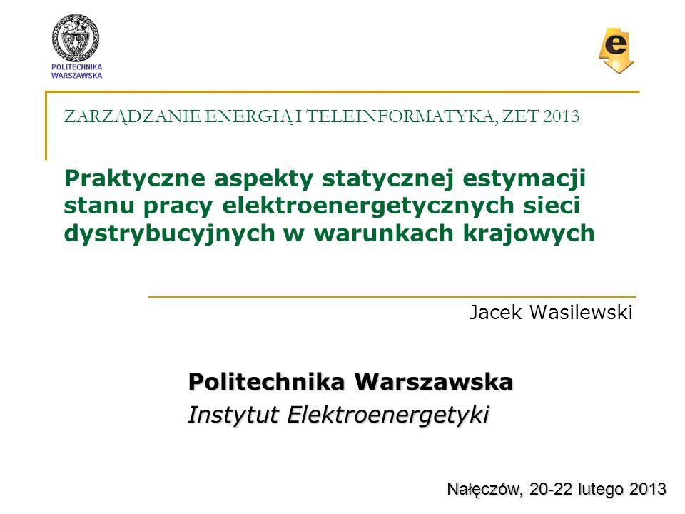ZARZĄDZANIE ENERGIĄ I TELEINFORMATYKA, ZET 2013 Praktyczne aspekty statycznej estymacji stanu pracy elektroenergetycznych sieci dystrybucyjnych w waru