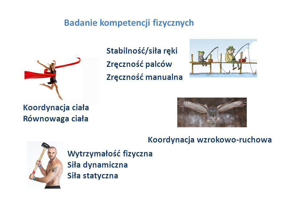 Stabilność/siła ręki Zręczność palców Zręczność manualna Badanie kompetencji fizycznych Koordynacja ciała Równowaga ciała Koordynacja wzrokowo-ruchowa