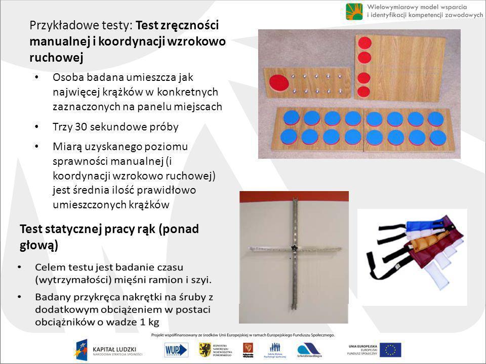 Przykładowe testy: Test zręczności manualnej i koordynacji wzrokowo ruchowej Osoba badana umieszcza jak najwięcej krążków w konkretnych zaznaczonych n