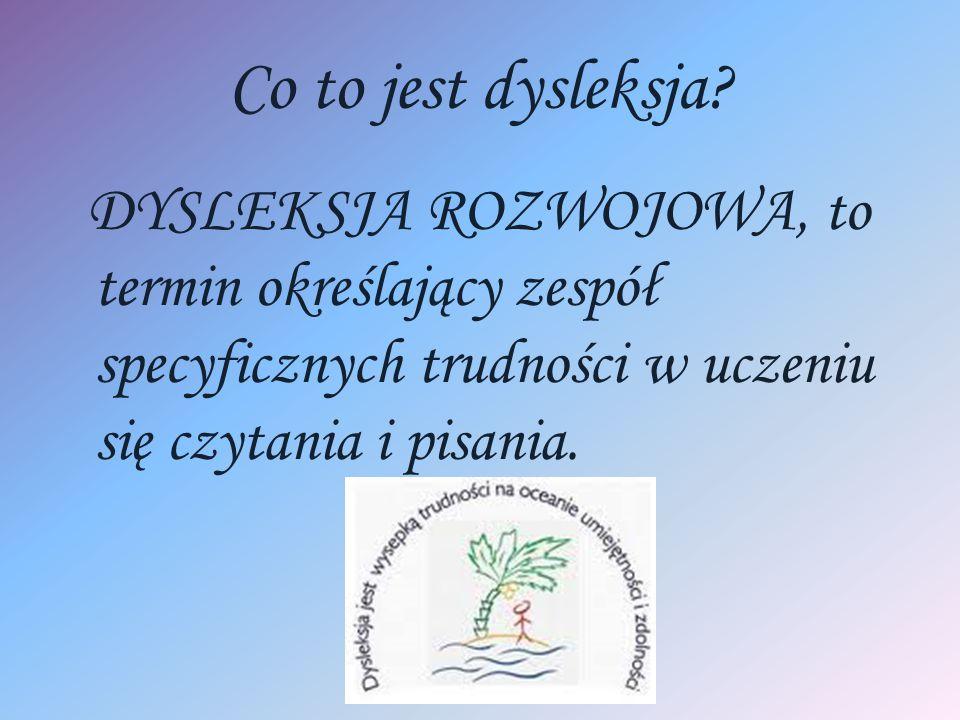 Co to jest dysleksja? DYSLEKSJA ROZWOJOWA, to termin określający zespół specyficznych trudności w uczeniu się czytania i pisania.