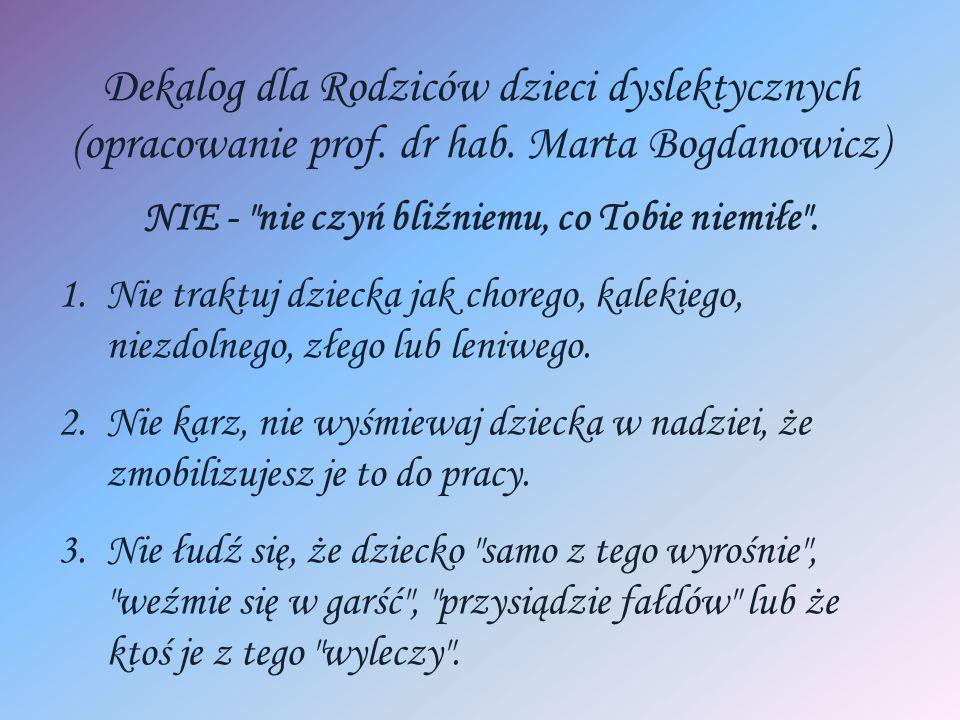Dekalog dla Rodziców dzieci dyslektycznych (opracowanie prof. dr hab. Marta Bogdanowicz) NIE -