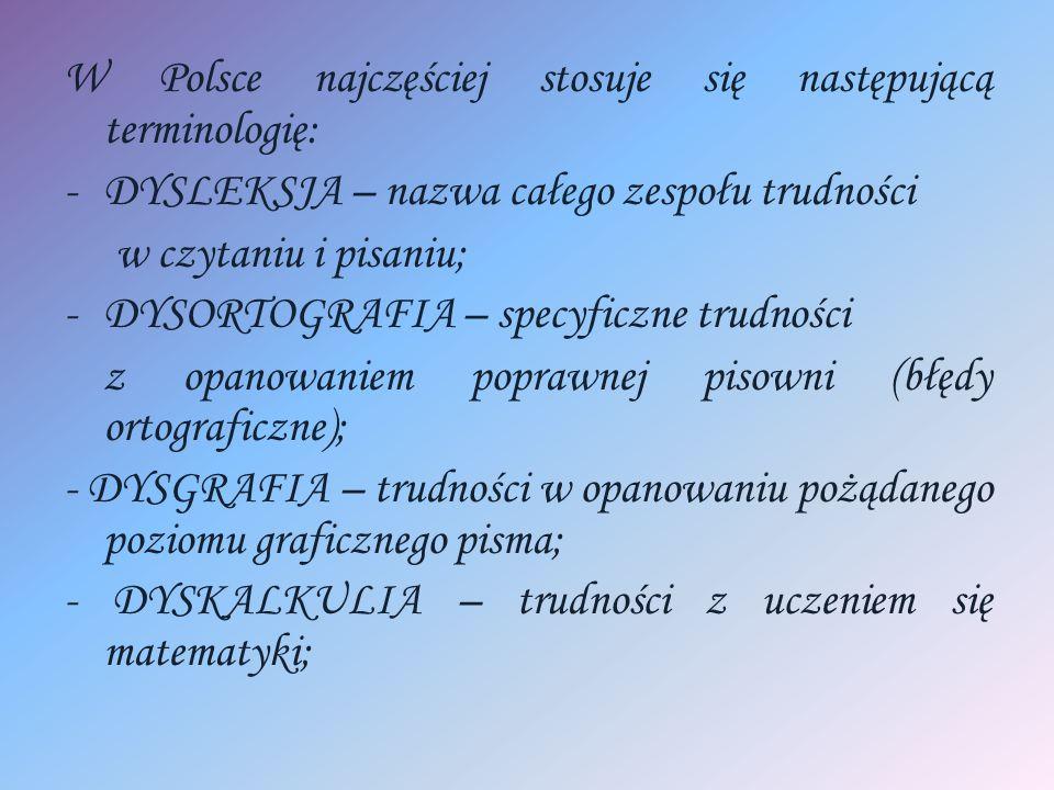 W Polsce najczęściej stosuje się następującą terminologię: -DYSLEKSJA – nazwa całego zespołu trudności w czytaniu i pisaniu; -DYSORTOGRAFIA – specyfic