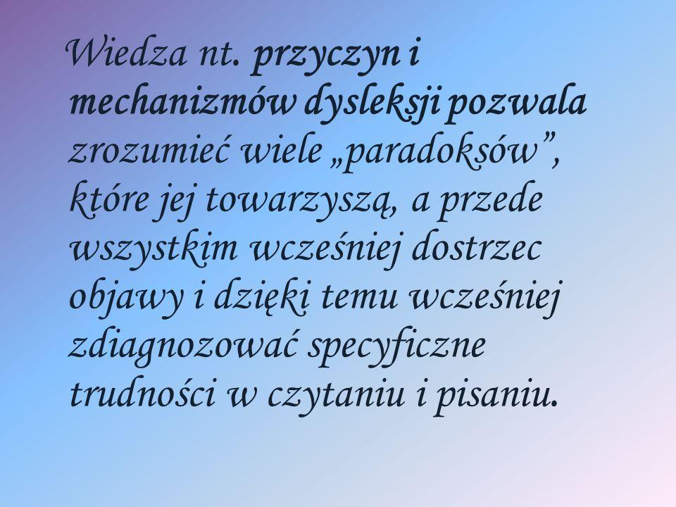 """Wiedza nt. przyczyn i mechanizmów dysleksji pozwala zrozumieć wiele """"paradoksów"""", które jej towarzyszą, a przede wszystkim wcześniej dostrzec objawy i"""