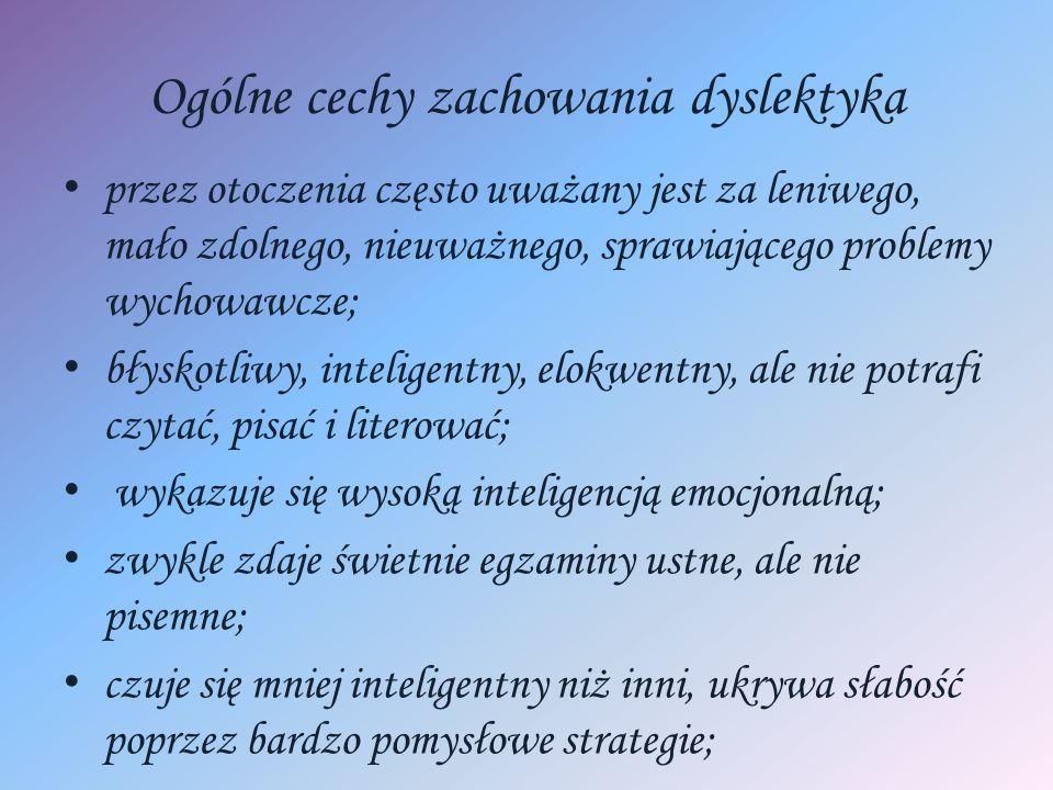 Ogólne cechy zachowania dyslektyka przez otoczenia często uważany jest za leniwego, mało zdolnego, nieuważnego, sprawiającego problemy wychowawcze; bł