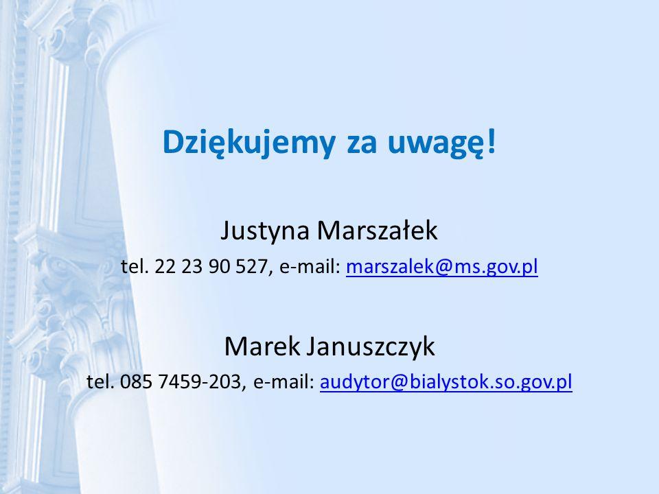 Dziękujemy za uwagę! Justyna Marszałek tel. 22 23 90 527, e-mail: marszalek@ms.gov.plmarszalek@ms.gov.pl Marek Januszczyk tel. 085 7459-203, e-mail: a