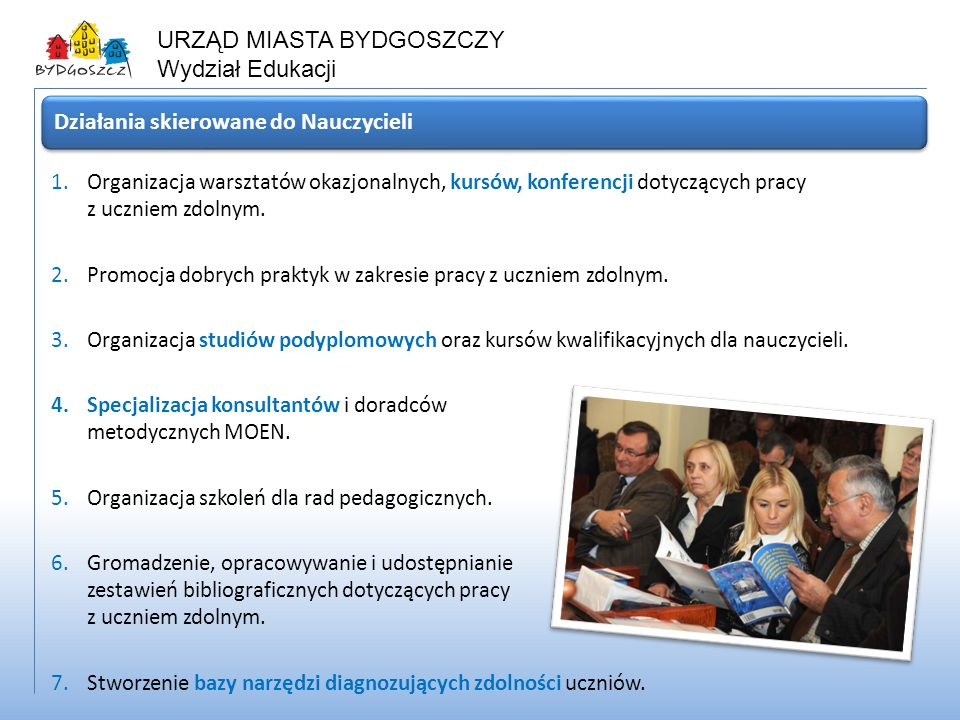 URZĄD MIASTA BYDGOSZCZY Wydział Edukacji 1.Organizacja warsztatów okazjonalnych, kursów, konferencji dotyczących pracy z uczniem zdolnym. 2.Promocja d