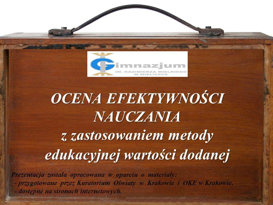 1 OCENA EFEKTYWNOŚCI NAUCZANIA z zastosowaniem metody edukacyjnej wartości dodanej (EWD) OCENA EFEKTYWNOŚCI NAUCZANIA z zastosowaniem metody edukacyjn