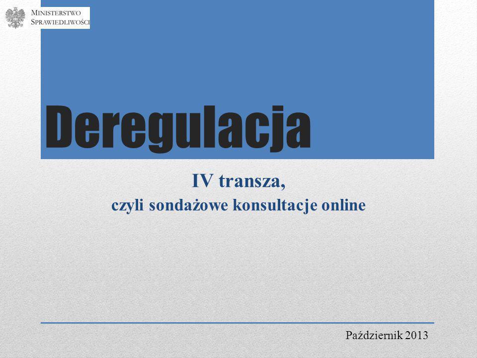 Deregulacja IV transza, czyli sondażowe konsultacje online Październik 2013