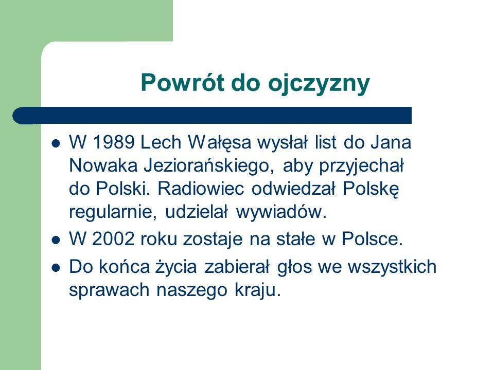 Powrót do ojczyzny W 1989 Lech Wałęsa wysłał list do Jana Nowaka Jeziorańskiego, aby przyjechał do Polski. Radiowiec odwiedzał Polskę regularnie, udzi