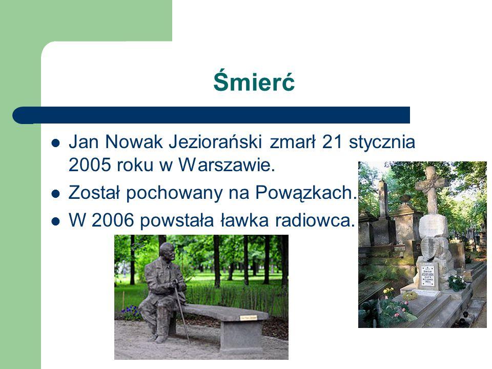 Śmierć Jan Nowak Jeziorański zmarł 21 stycznia 2005 roku w Warszawie. Został pochowany na Powązkach. W 2006 powstała ławka radiowca.