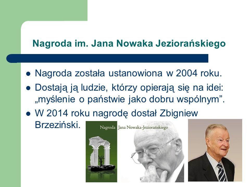 """Nagroda im. Jana Nowaka Jeziorańskiego Nagroda została ustanowiona w 2004 roku. Dostają ją ludzie, którzy opierają się na idei: """"myślenie o państwie j"""