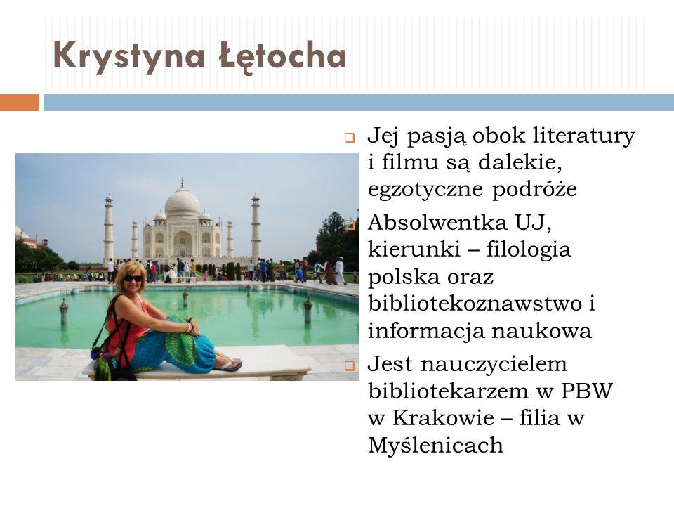 Krystyna Łętocha  Jej pasją obok literatury i filmu są dalekie, egzotyczne podróże  Absolwentka UJ, kierunki – filologia polska oraz bibliotekoznaws