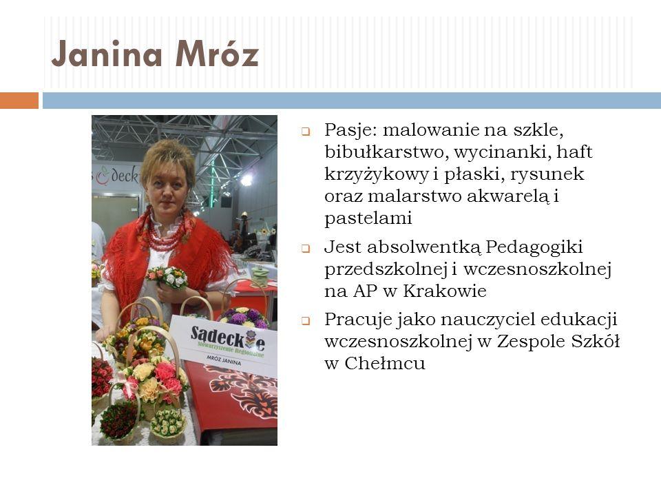 Janina Mróz  Pasje: malowanie na szkle, bibułkarstwo, wycinanki, haft krzyżykowy i płaski, rysunek oraz malarstwo akwarelą i pastelami  Jest absolwe
