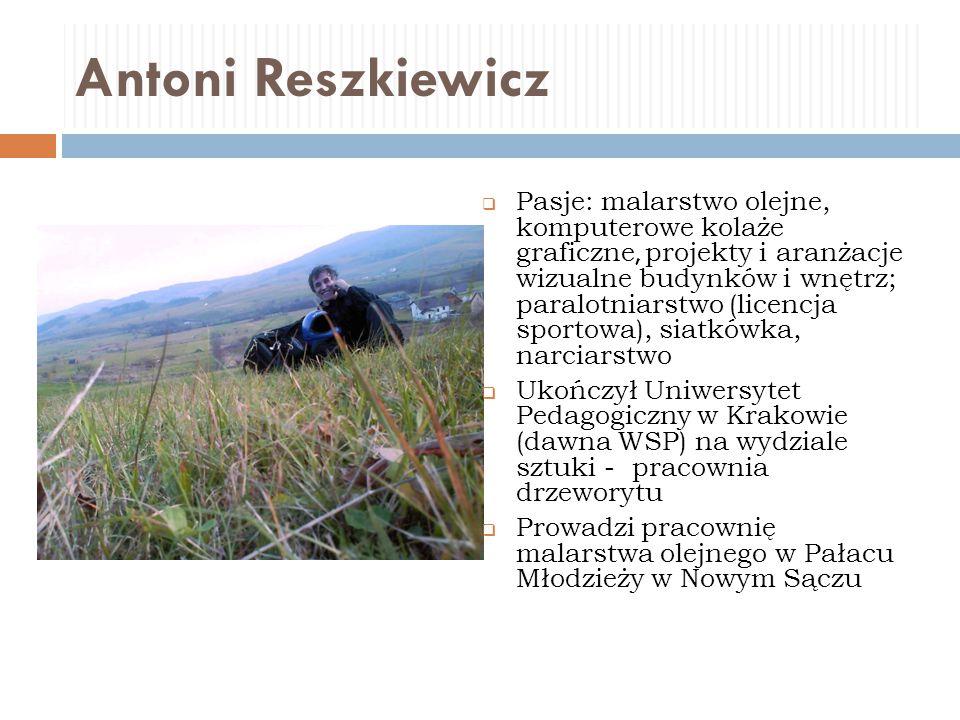 Antoni Reszkiewicz  Pasje: malarstwo olejne, komputerowe kolaże graficzne, projekty i aranżacje wizualne budynków i wnętrz; paralotniarstwo (licencja