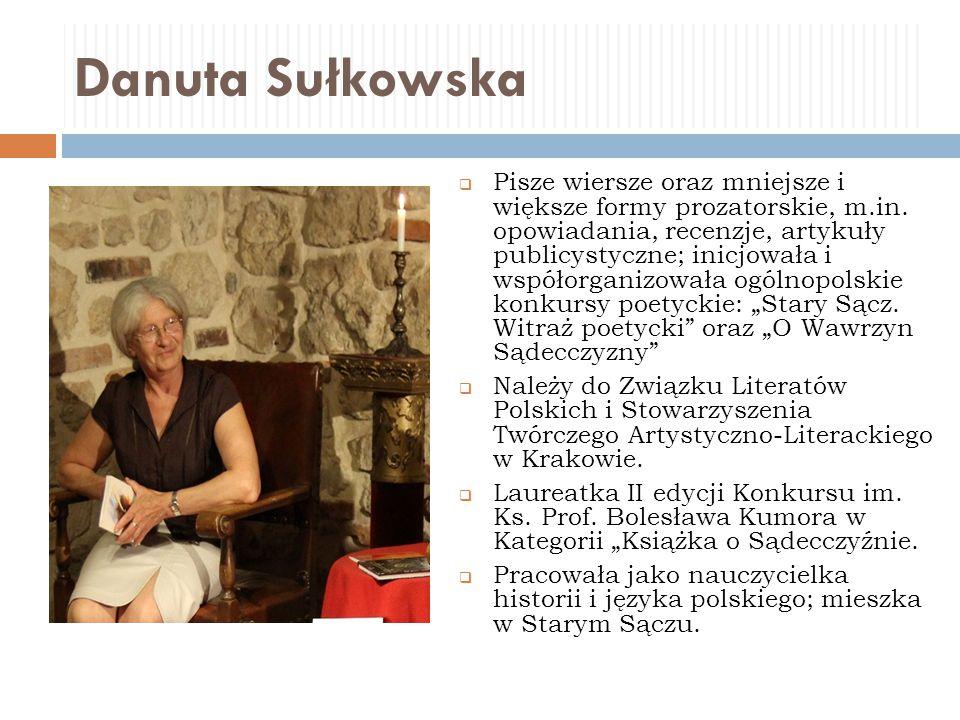 Danuta Sułkowska  Pisze wiersze oraz mniejsze i większe formy prozatorskie, m.in. opowiadania, recenzje, artykuły publicystyczne; inicjowała i współo
