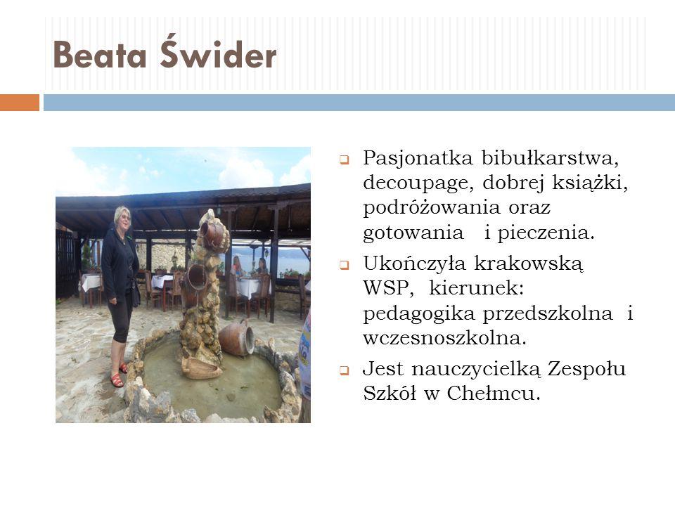 Beata Świder  Pasjonatka bibułkarstwa, decoupage, dobrej książki, podróżowania oraz gotowania i pieczenia.  Ukończyła krakowską WSP, kierunek: pedag