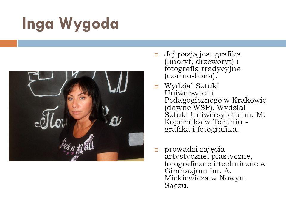 Inga Wygoda  Jej pasją jest grafika (linoryt, drzeworyt) i fotografia tradycyjna (czarno-biała).  Wydział Sztuki Uniwersytetu Pedagogicznego w Krako