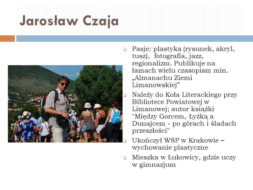 """Jarosław Czaja  Pasje: plastyka (rysunek, akryl, tusz), fotografia, jazz, regionalizm. Publikuje na łamach wielu czasopism min. """"Almanachu Ziemi Lima"""